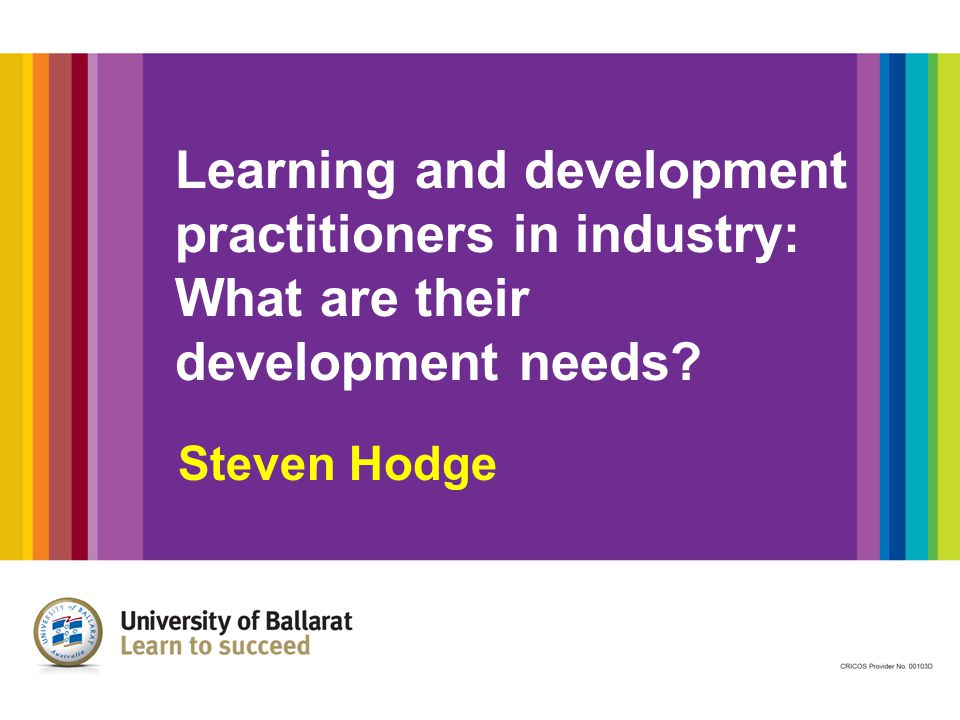 Learning and development practitioners in industry: What are their development needs? Steven Hodge