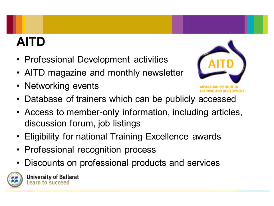 AITD Professional Development activities AITD magazine and monthly newsletter Networking events Database of trainers which can be publicly accessed Ac