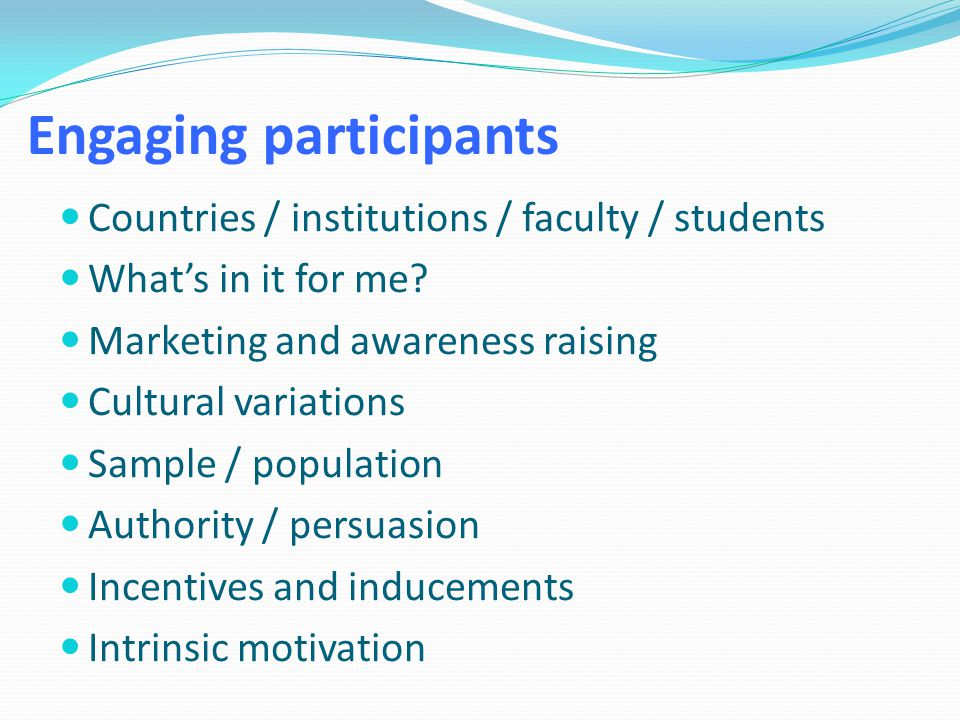 Engaging participants Countries / institutions / faculty / students What's in it for me? Marketing and awareness raising Cultural variations Sample /