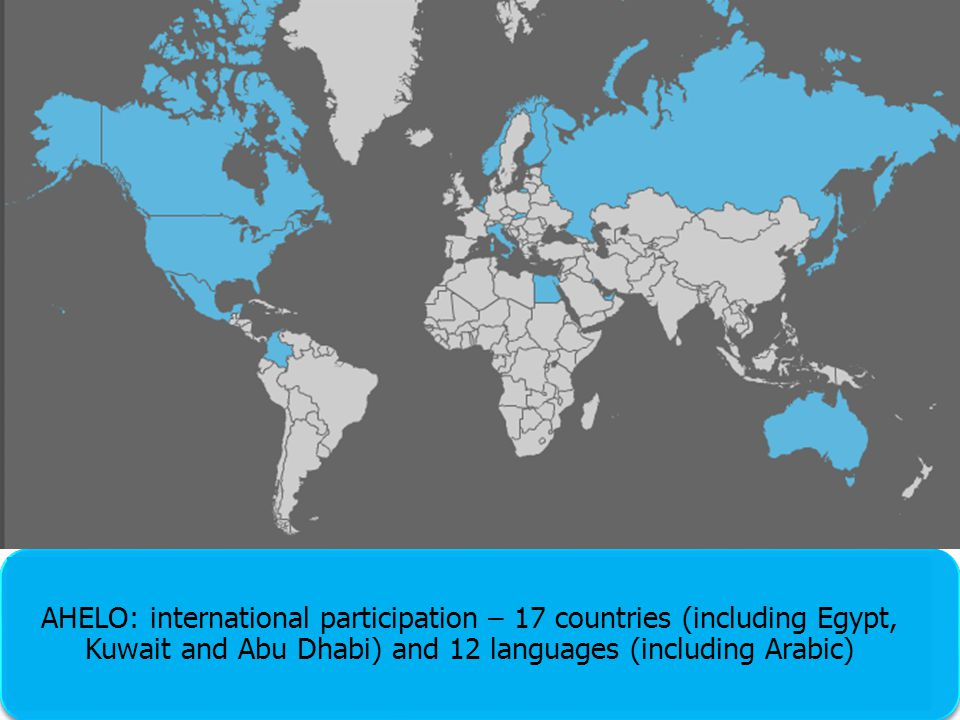 AHELO: international participation – 17 countries (including Egypt, Kuwait and Abu Dhabi) and 12 languages (including Arabic)