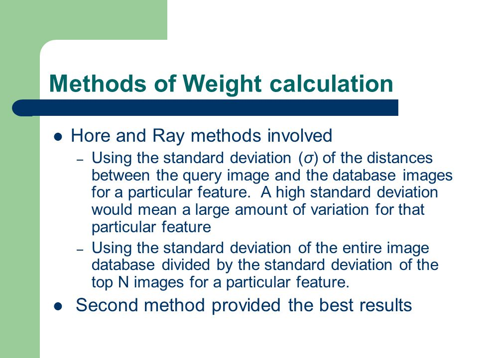 Methods of Weight calculation Hore and Ray methods involved – Using the standard deviation (σ) of the distances between the query image and the databa