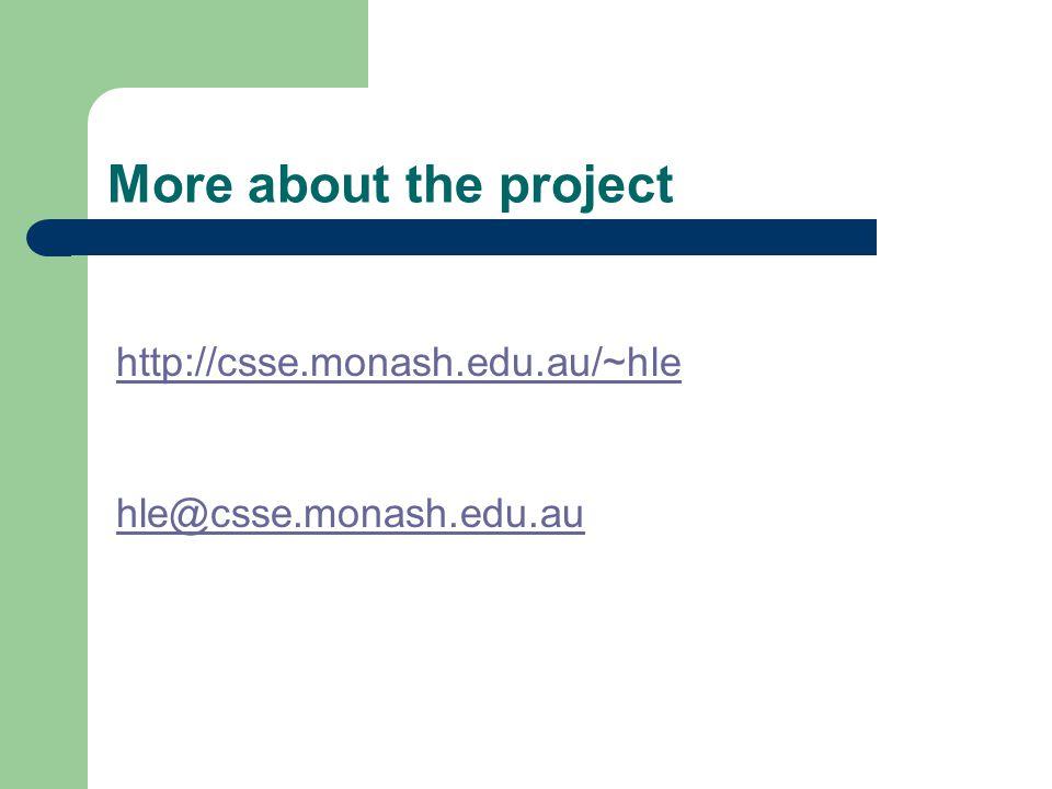 More about the project http://csse.monash.edu.au/~hle hle@csse.monash.edu.au