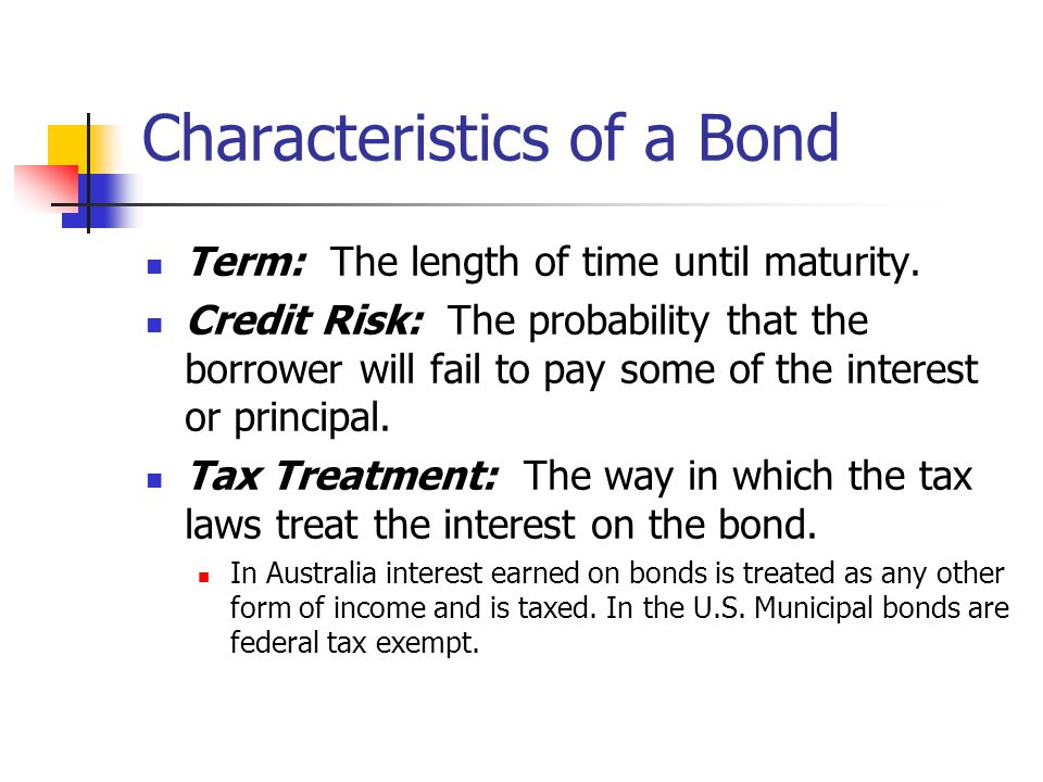 Characteristics of a Bond Term: The length of time until maturity. Credit Risk: The probability that the borrower will fail to pay some of the interes