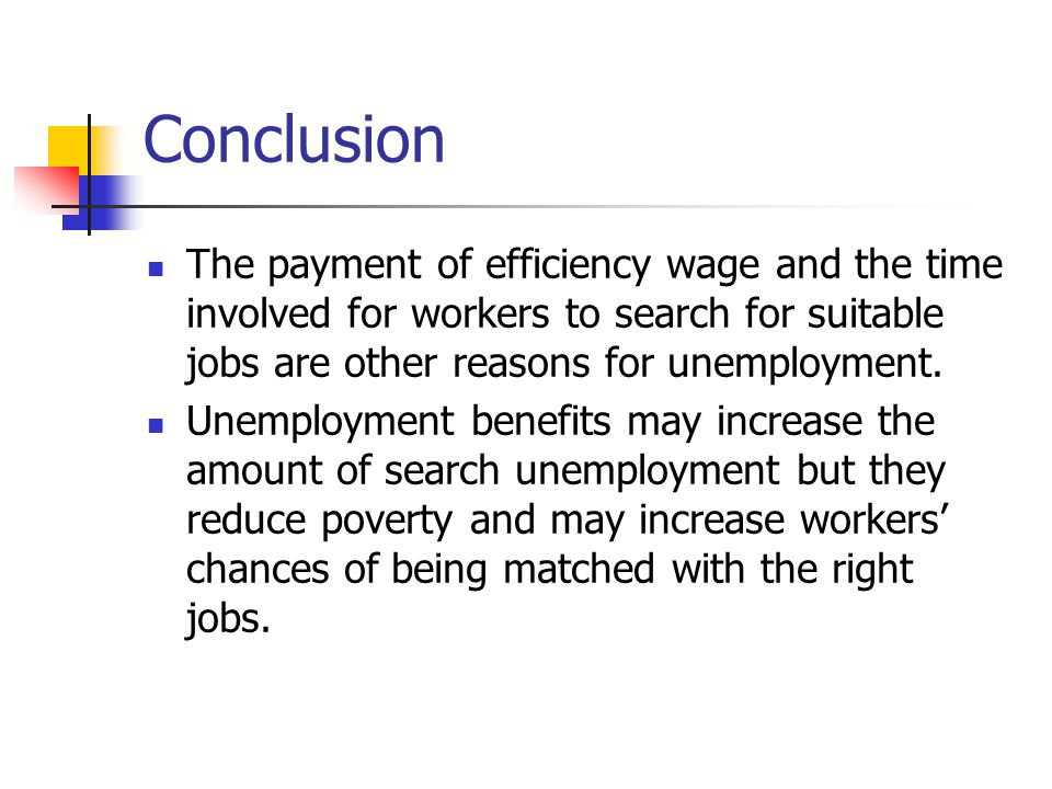 Conclusion The payment of efficiency wage and the time involved for workers to search for suitable jobs are other reasons for unemployment. Unemployme
