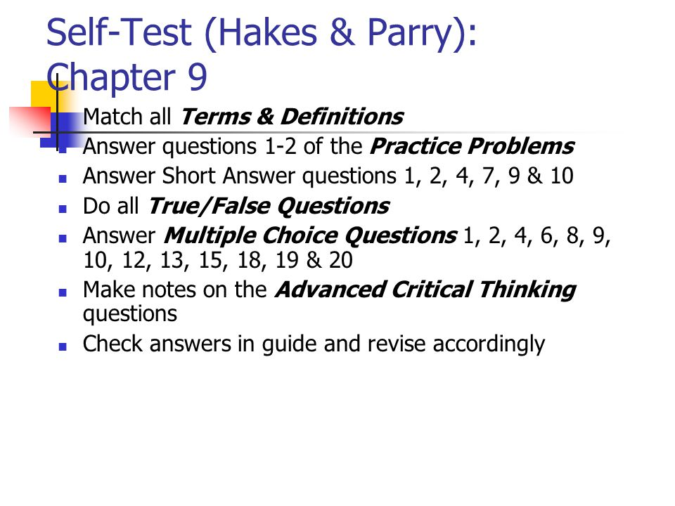 Self-Test (Hakes & Parry): Chapter 9 Match all Terms & Definitions Answer questions 1-2 of the Practice Problems Answer Short Answer questions 1, 2, 4