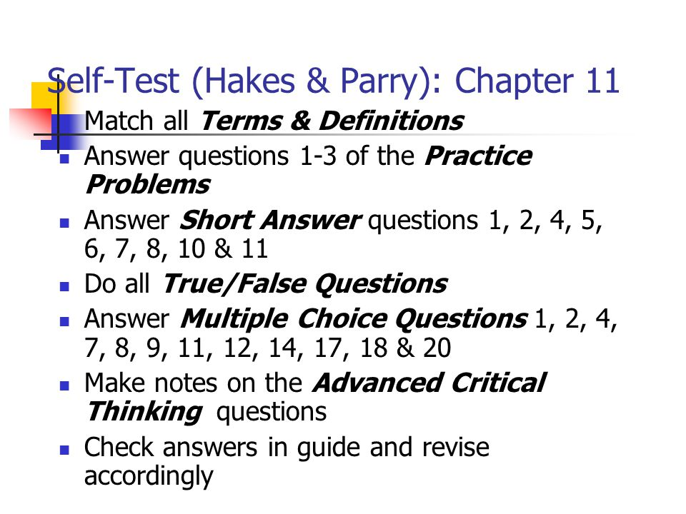 Self-Test (Hakes & Parry): Chapter 11 Match all Terms & Definitions Answer questions 1-3 of the Practice Problems Answer Short Answer questions 1, 2,