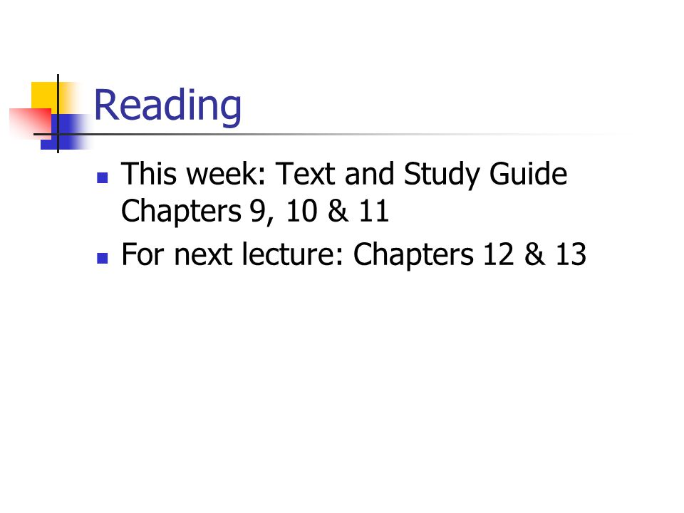 Reading This week: Text and Study Guide Chapters 9, 10 & 11 For next lecture: Chapters 12 & 13