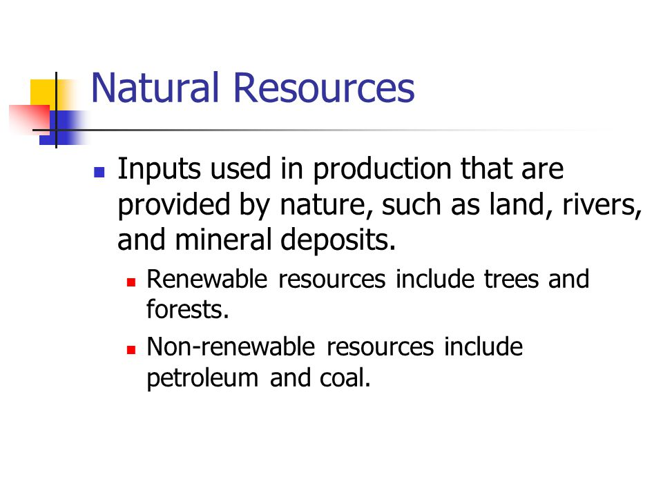 Inputs used in production that are provided by nature, such as land, rivers, and mineral deposits. Renewable resources include trees and forests. Non-