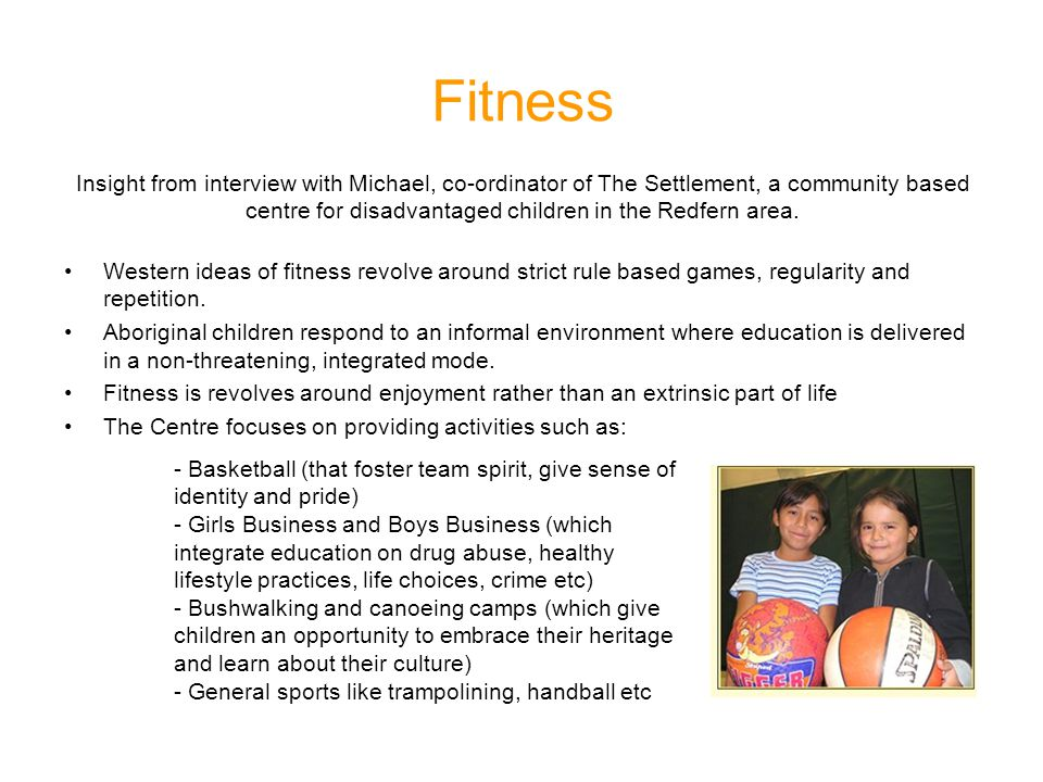 Fitness Insight from interview with Michael, co-ordinator of The Settlement, a community based centre for disadvantaged children in the Redfern area.