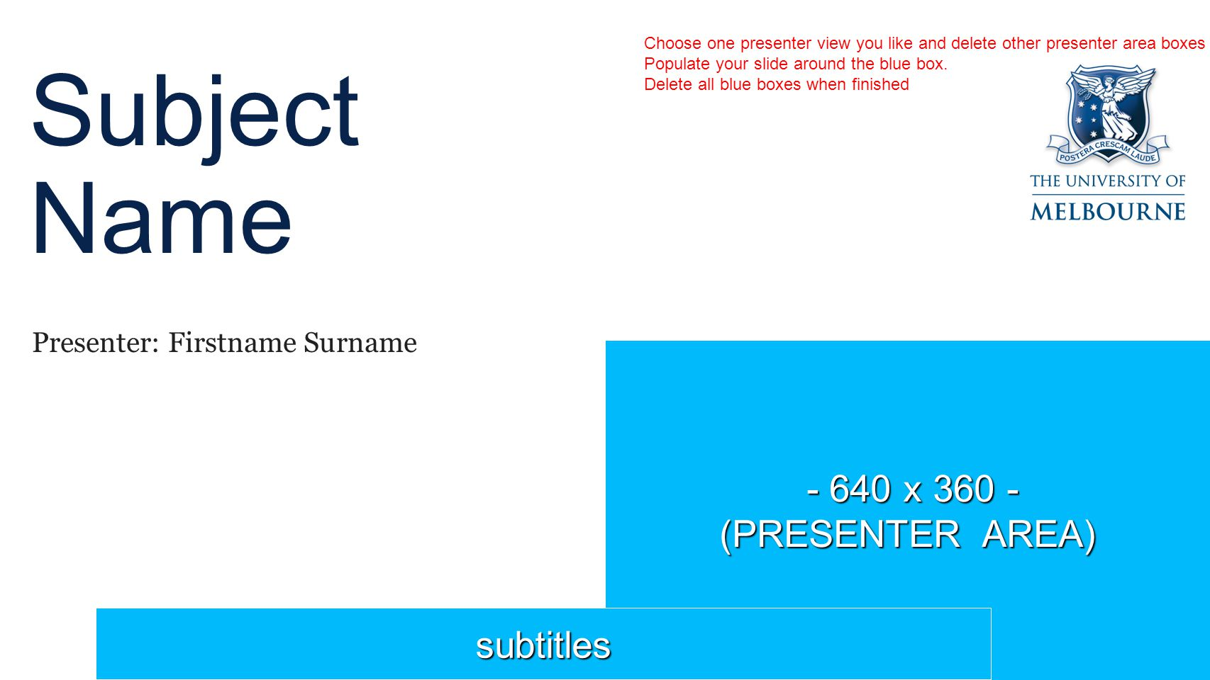 - 640 x x (PRESENTER AREA) Subject Name Presenter: Firstname Surname subtitles Choose one presenter view you like and delete other presenter area boxes Populate your slide around the blue box.