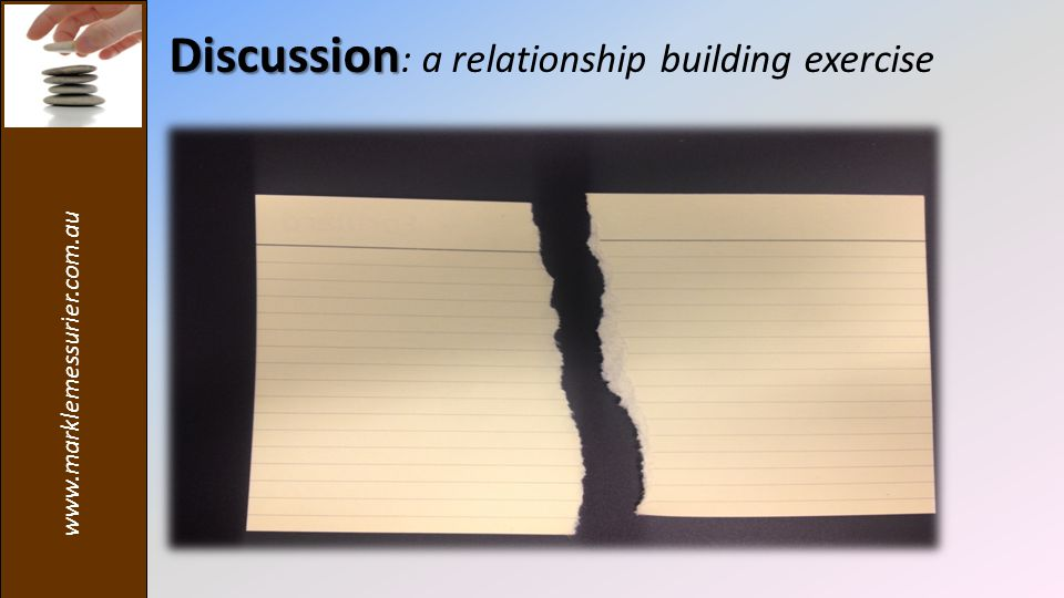 www.marklemessurier.com.au Discussion Discussion : a relationship building exercise