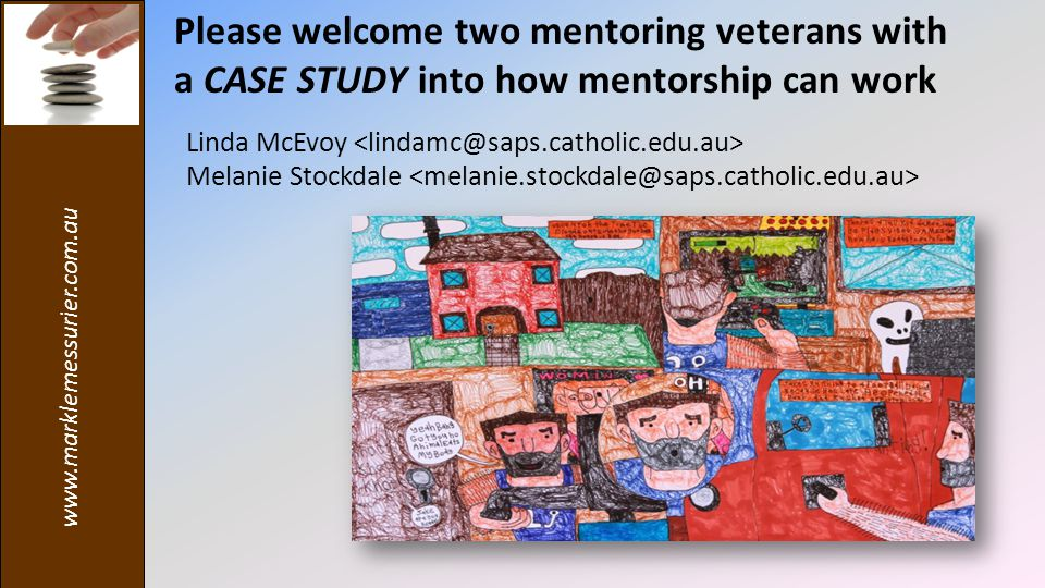 Please welcome two mentoring veterans with a CASE STUDY into how mentorship can work Linda McEvoy Melanie Stockdale
