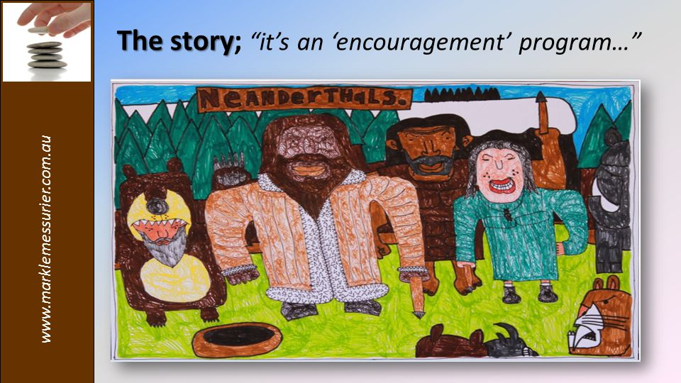 The story The story; it's an 'encouragement' program…