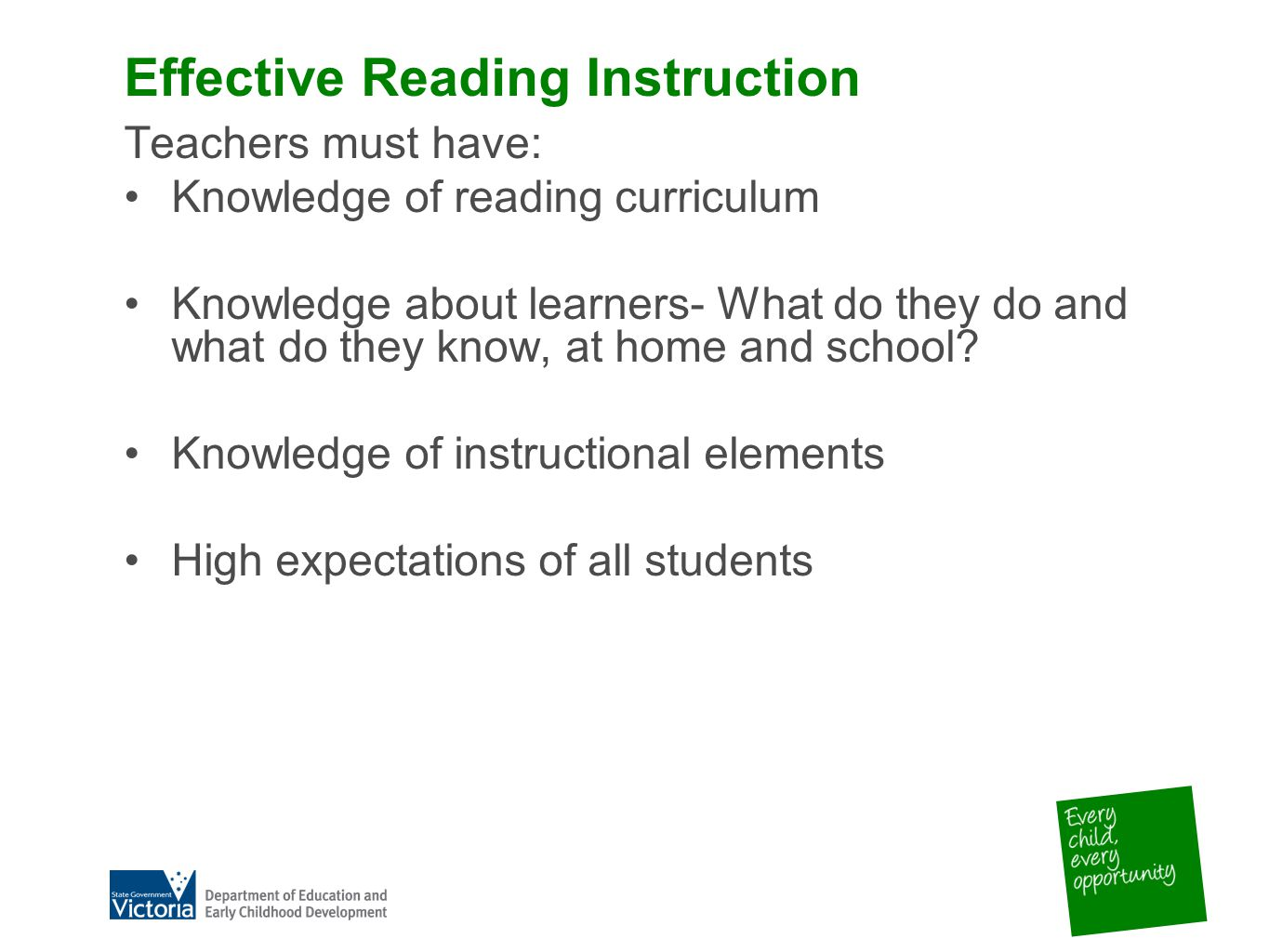 Effective Reading Instruction Teachers must have: Knowledge of reading curriculum Knowledge about learners- What do they do and what do they know, at home and school.