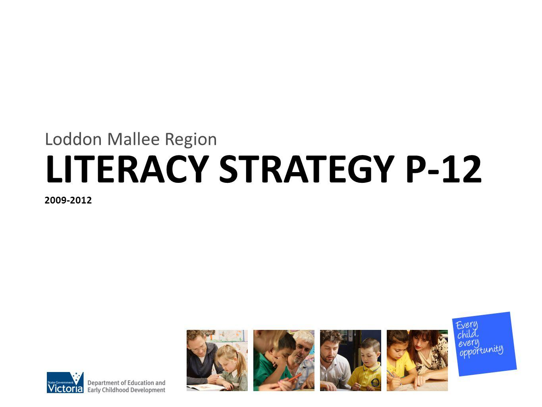 LITERACY STRATEGY P-12 2009-2012 Loddon Mallee Region