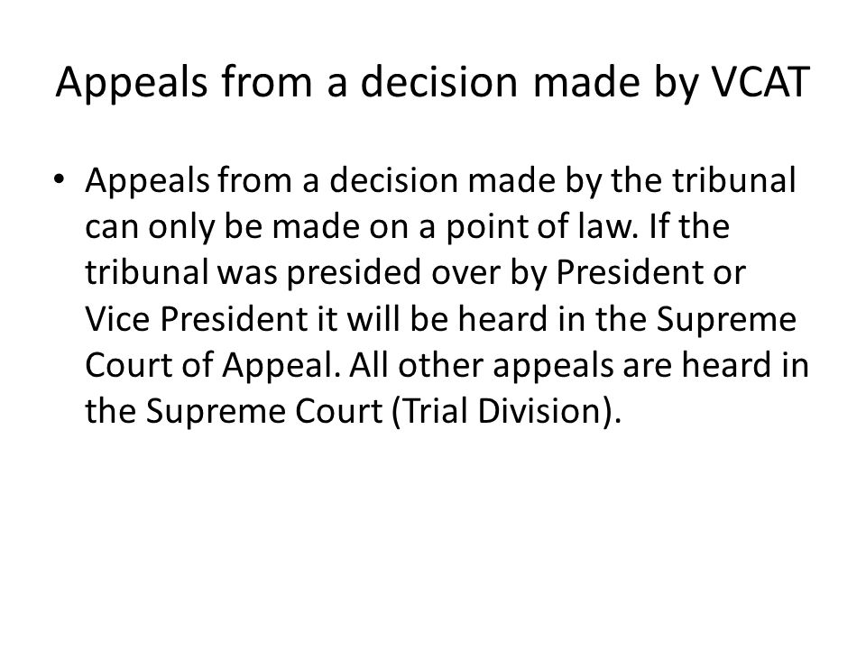 Appeals from a decision made by VCAT Appeals from a decision made by the tribunal can only be made on a point of law.