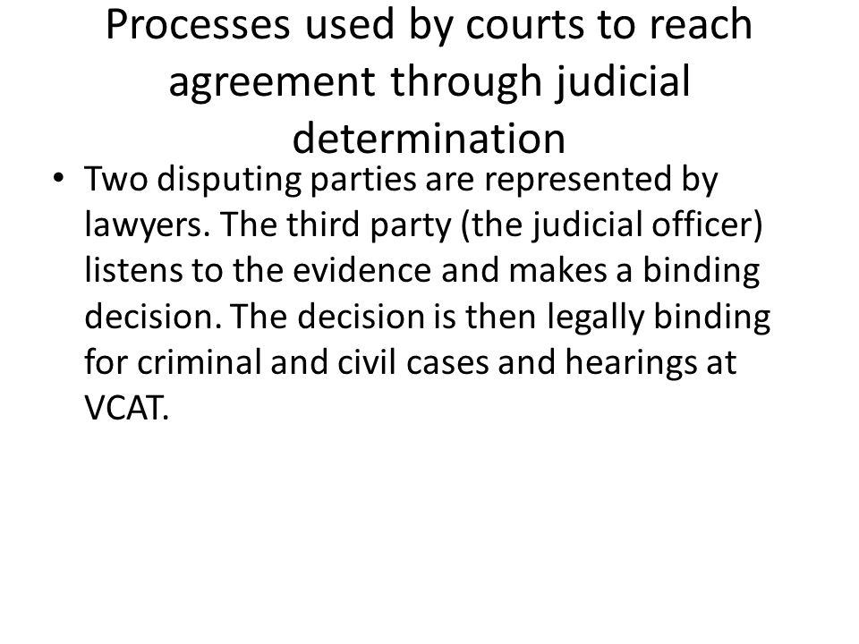 Processes used by courts to reach agreement through judicial determination Two disputing parties are represented by lawyers.