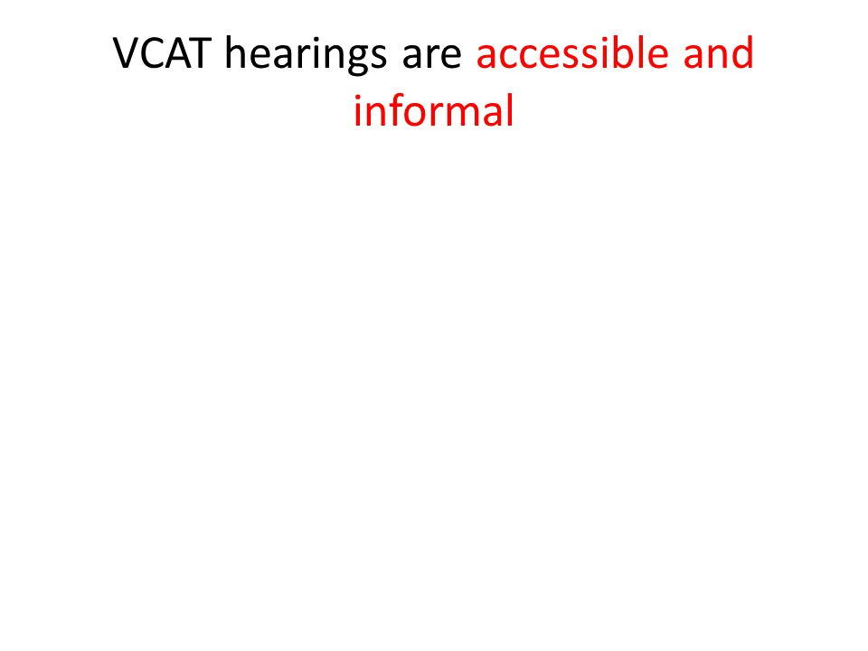 VCAT hearings are accessible and informal