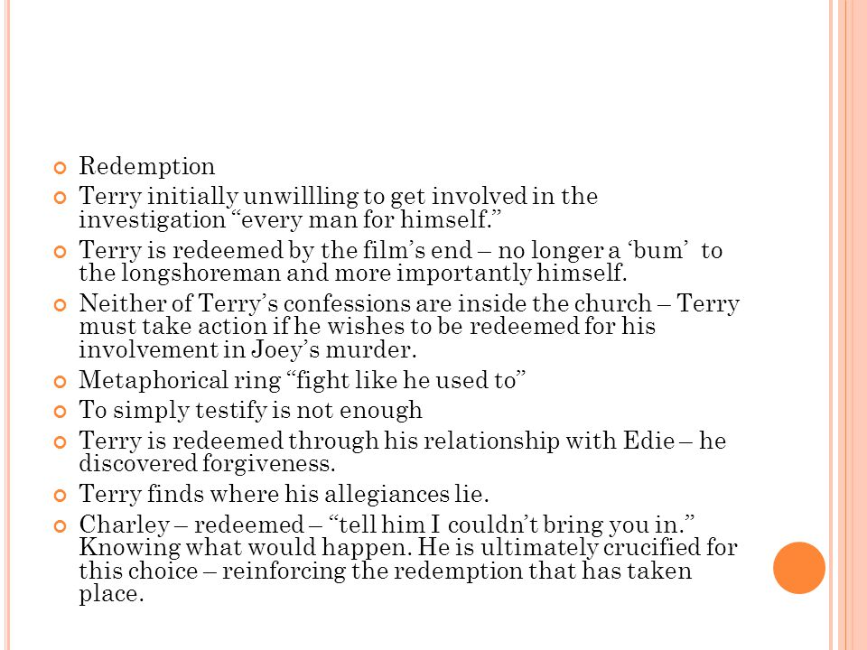 Redemption Terry initially unwillling to get involved in the investigation every man for himself. Terry is redeemed by the film's end – no longer a 'bum' to the longshoreman and more importantly himself.