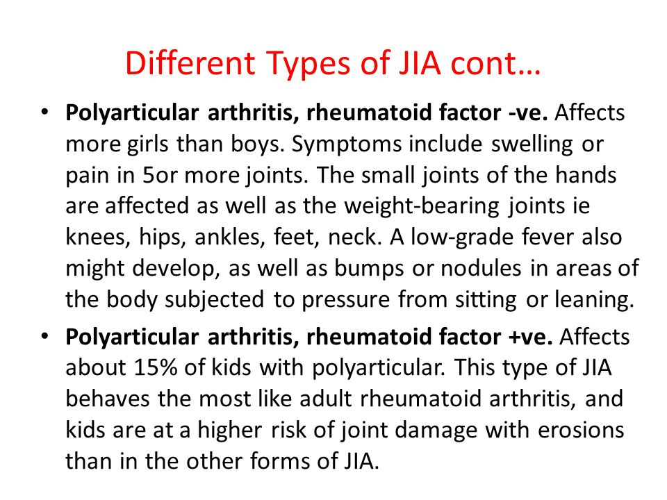 Different Types of JIA cont… Polyarticular arthritis, rheumatoid factor -ve.