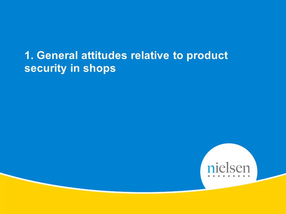 7 Copyright © 2010 The Nielsen Company. Confidential and proprietary. Perception of the Protection & Security elements of products 1. General attitude