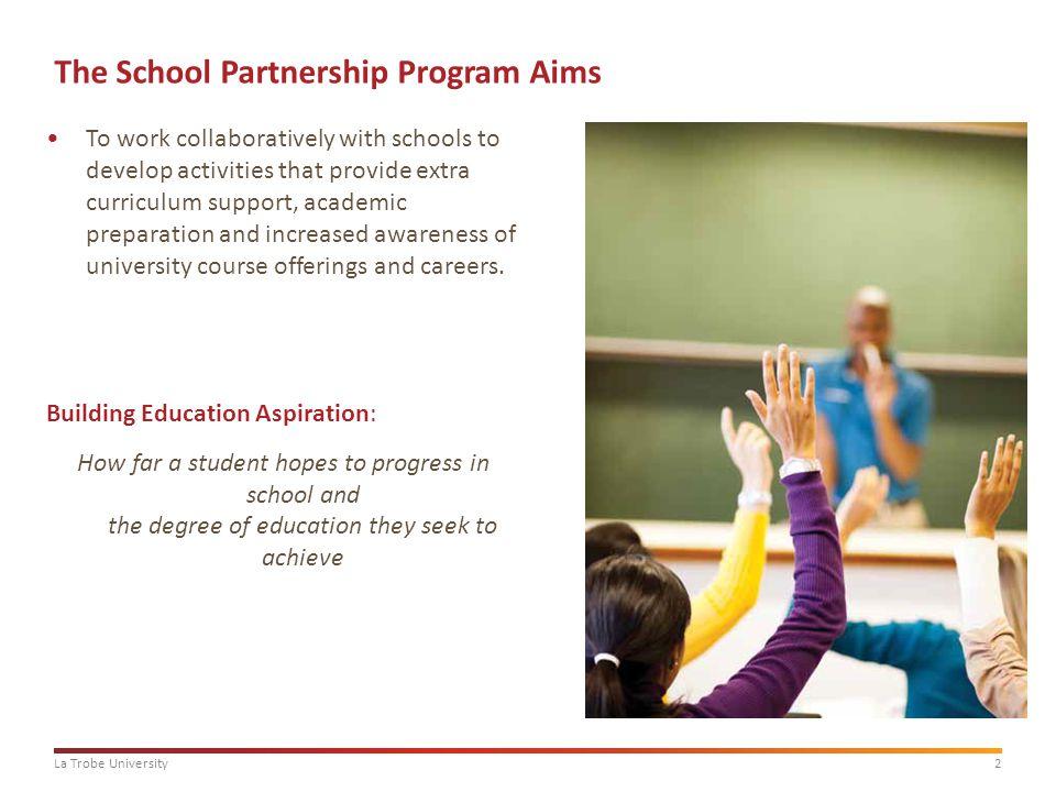 3La Trobe University Why the School Partnership Project.