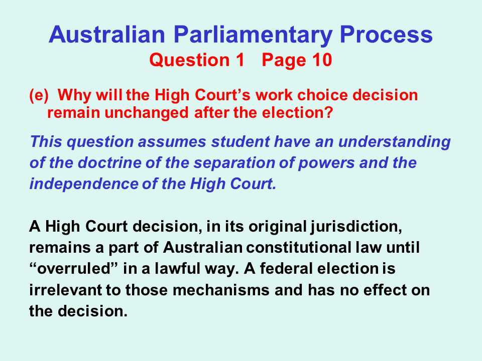 Australian Parliamentary Process Question 1 Page 10 (e) Why will the High Court's work choice decision remain unchanged after the election.