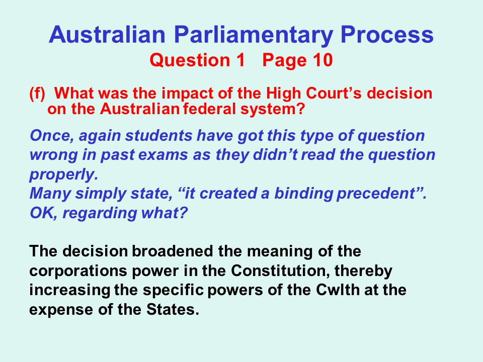 Australian Parliamentary Process Question 1 Page 10 (f) What was the impact of the High Court's decision on the Australian federal system? Once, again