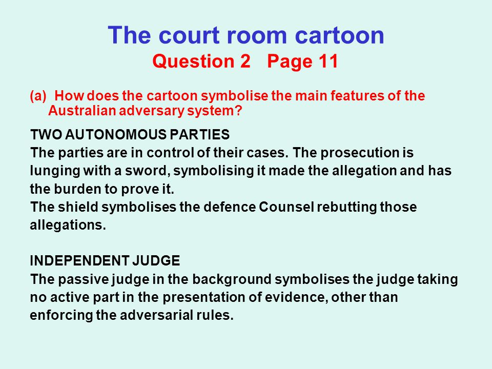 The court room cartoon Question 2 Page 11 (a) How does the cartoon symbolise the main features of the Australian adversary system.