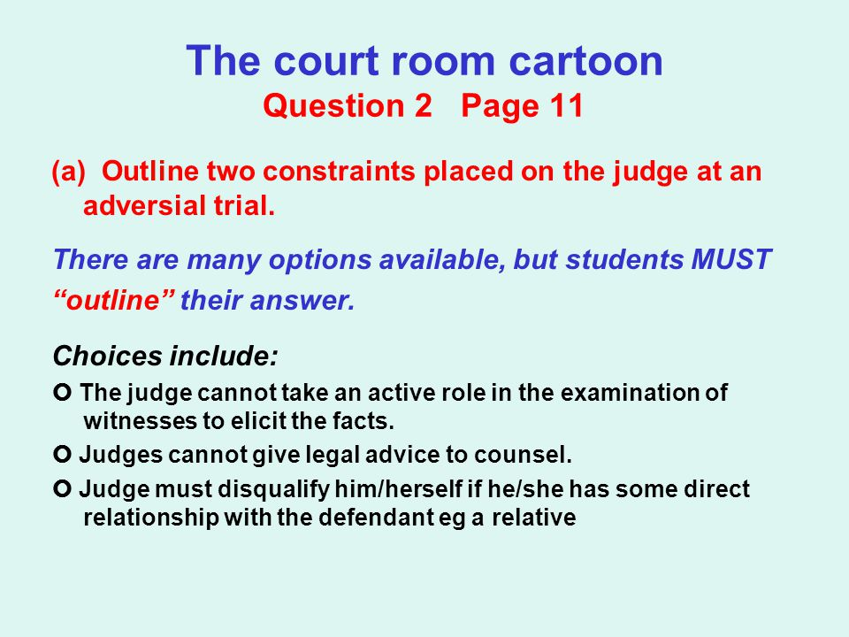 The court room cartoon Question 2 Page 11 (a) Outline two constraints placed on the judge at an adversial trial.