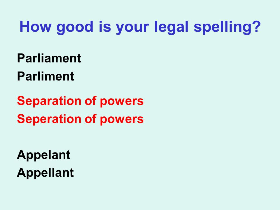 How good is your legal spelling? Parliament Parliment Separation of powers Seperation of powers Appelant Appellant
