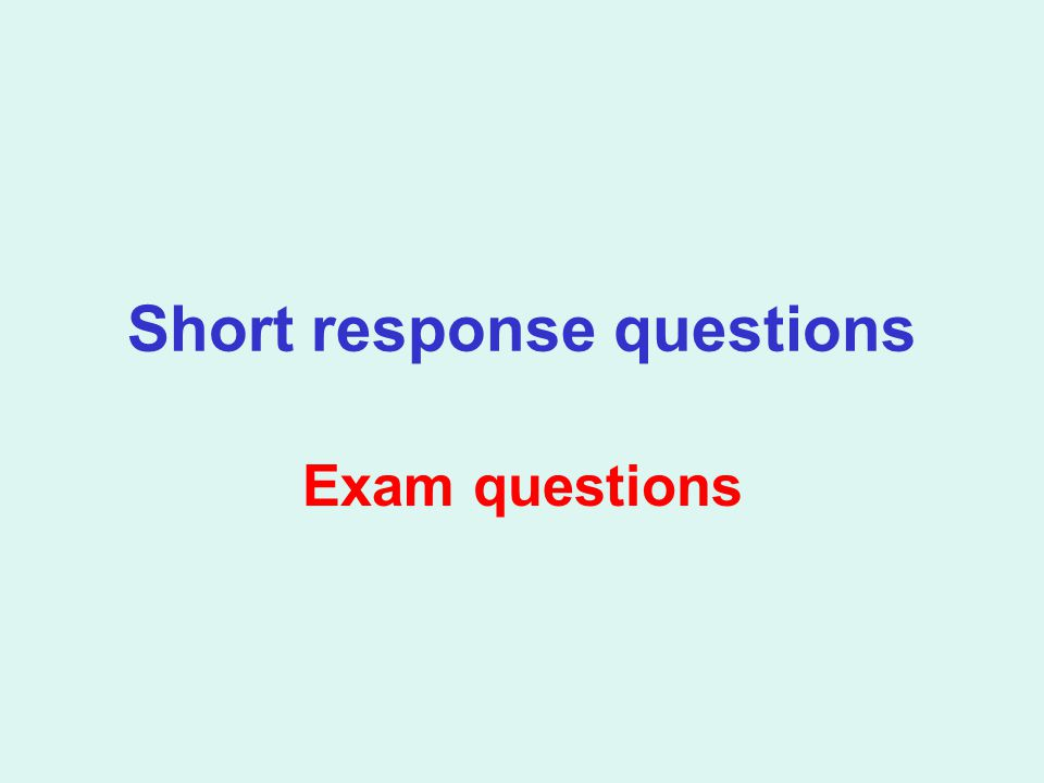 Short response questions Exam questions