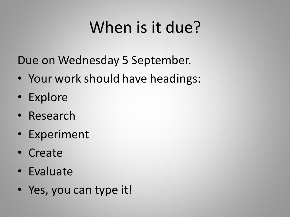 When is it due.Due on Wednesday 5 September.