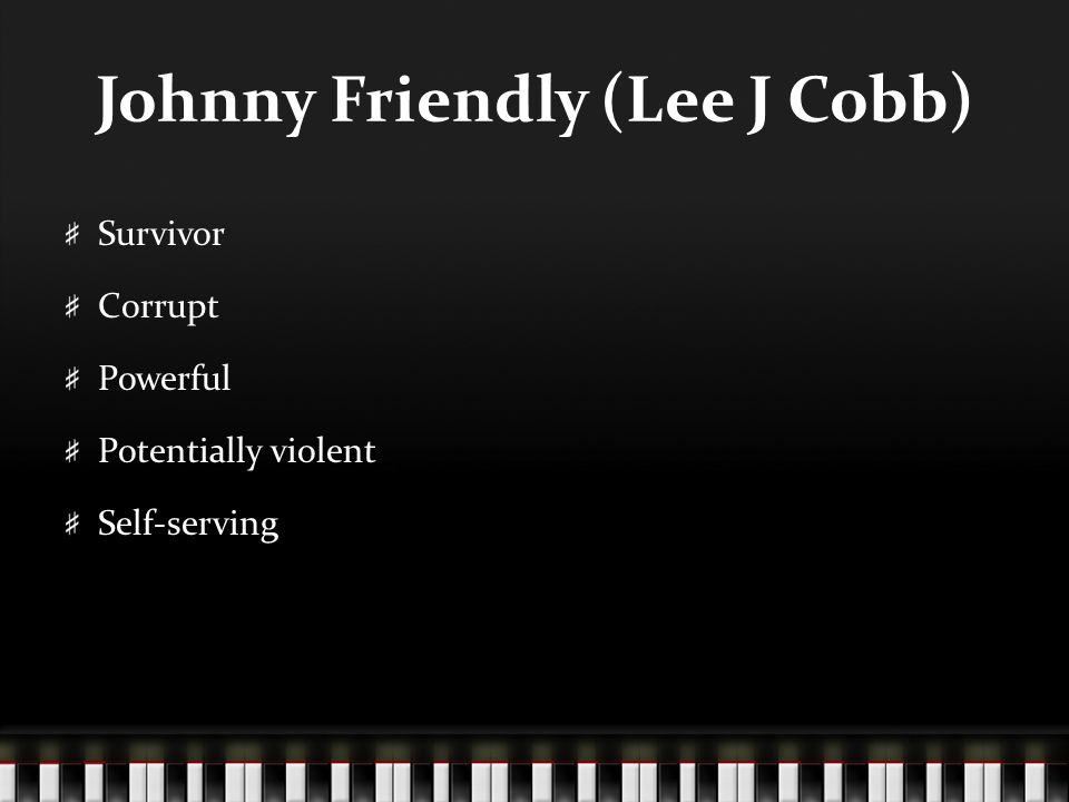 Johnny Friendly (Lee J Cobb) Survivor Corrupt Powerful Potentially violent Self-serving