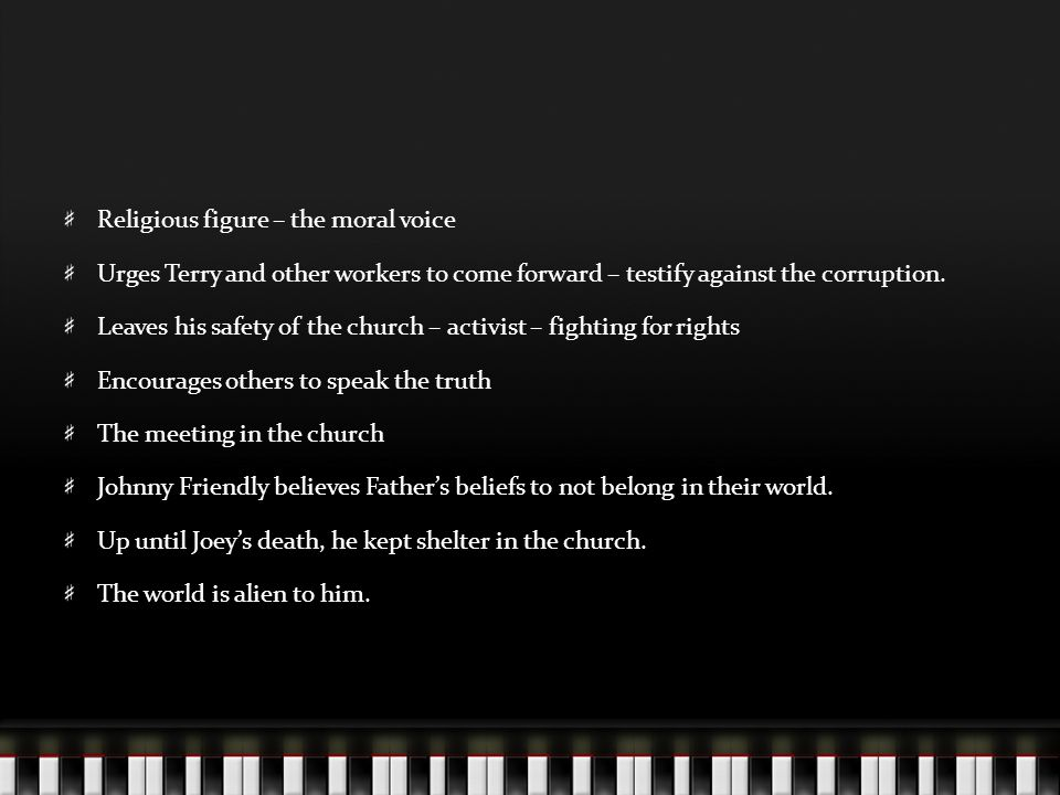 Religious figure – the moral voice Urges Terry and other workers to come forward – testify against the corruption. Leaves his safety of the church – a