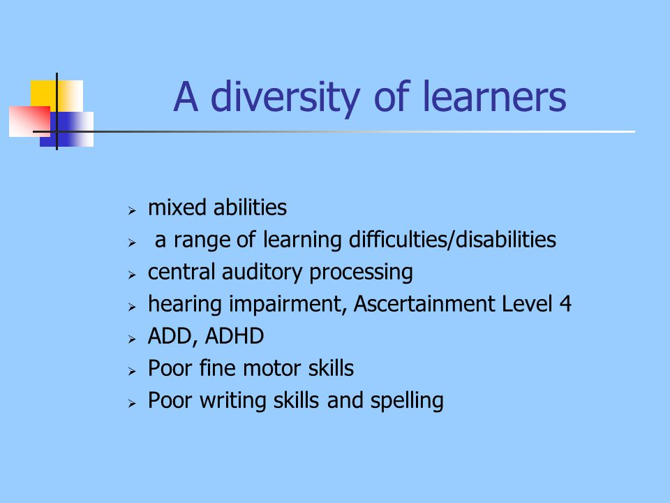 A diversity of learners  mixed abilities  a range of learning difficulties/disabilities  central auditory processing  hearing impairment, Ascertai