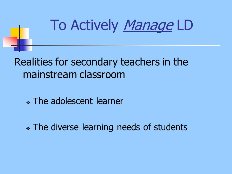 To Actively Manage LD Realities for the learning support teacher in a secondary setting  Sharing information regarding students  Sharing strategies that 'enable' all students