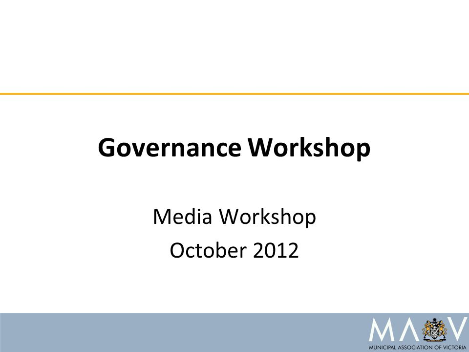 Governance Workshop Media Workshop October 2012