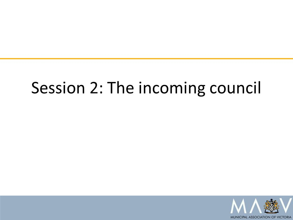 Session 2: The incoming council