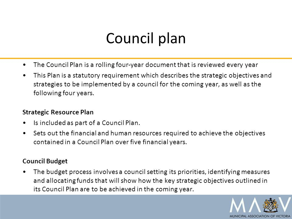 Council plan The Council Plan is a rolling four-year document that is reviewed every year This Plan is a statutory requirement which describes the strategic objectives and strategies to be implemented by a council for the coming year, as well as the following four years.