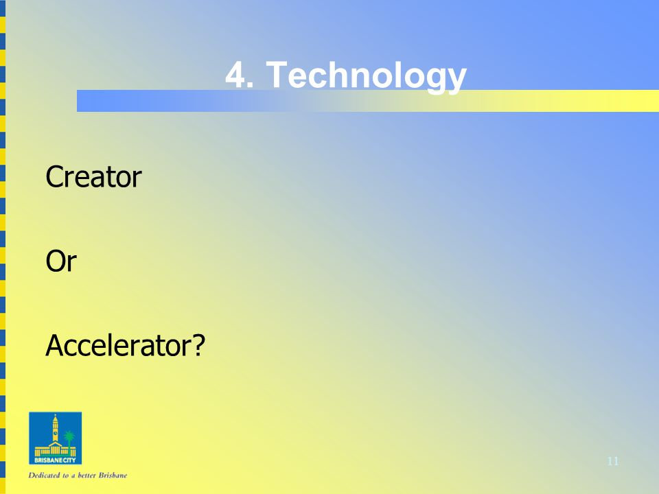 11 4. Technology Creator Or Accelerator