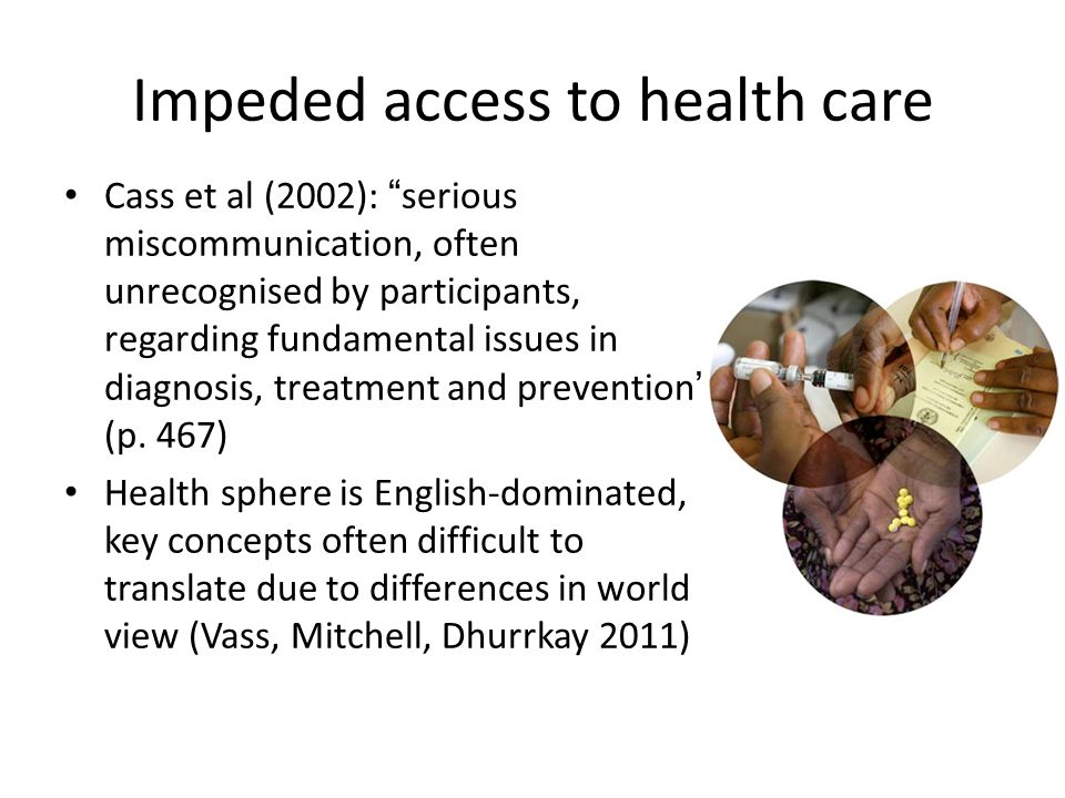 Impeded access to health care Cass et al (2002): serious miscommunication, often unrecognised by participants, regarding fundamental issues in diagnosis, treatment and prevention (p.