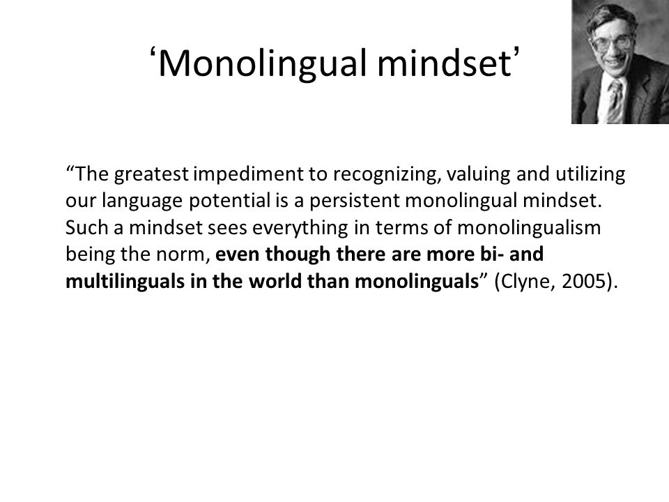 'Monolingual mindset' The greatest impediment to recognizing, valuing and utilizing our language potential is a persistent monolingual mindset.