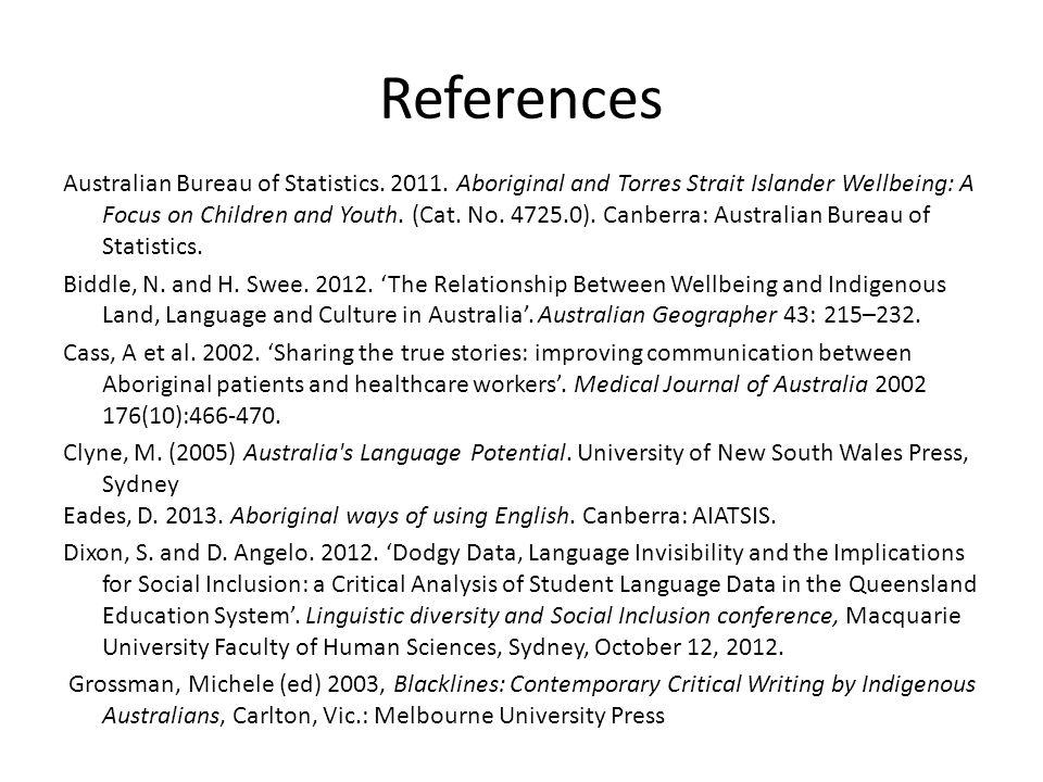 References Australian Bureau of Statistics. 2011. Aboriginal and Torres Strait Islander Wellbeing: A Focus on Children and Youth. (Cat. No. 4725.0). C