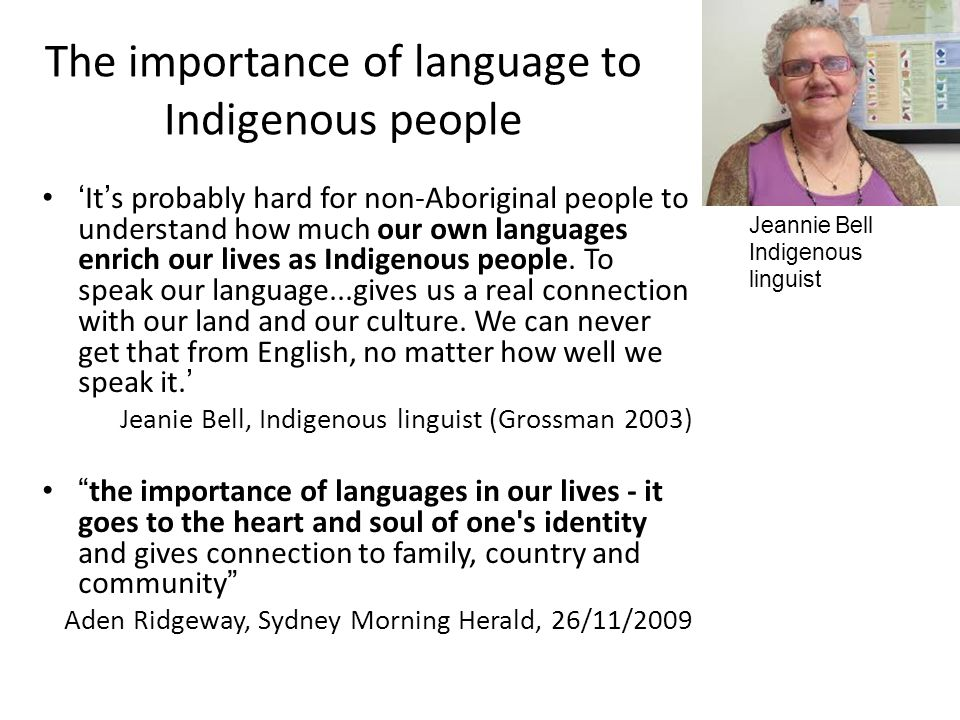 The importance of language to Indigenous people 'It's probably hard for non-Aboriginal people to understand how much our own languages enrich our lives as Indigenous people.