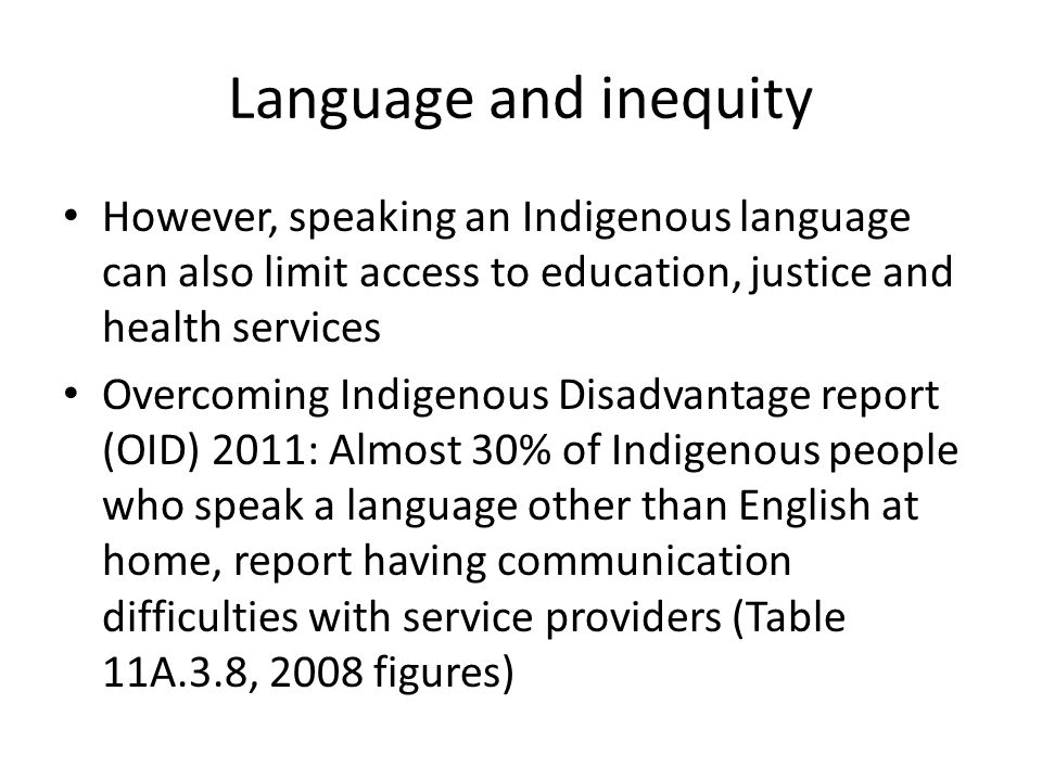 Language and inequity However, speaking an Indigenous language can also limit access to education, justice and health services Overcoming Indigenous D