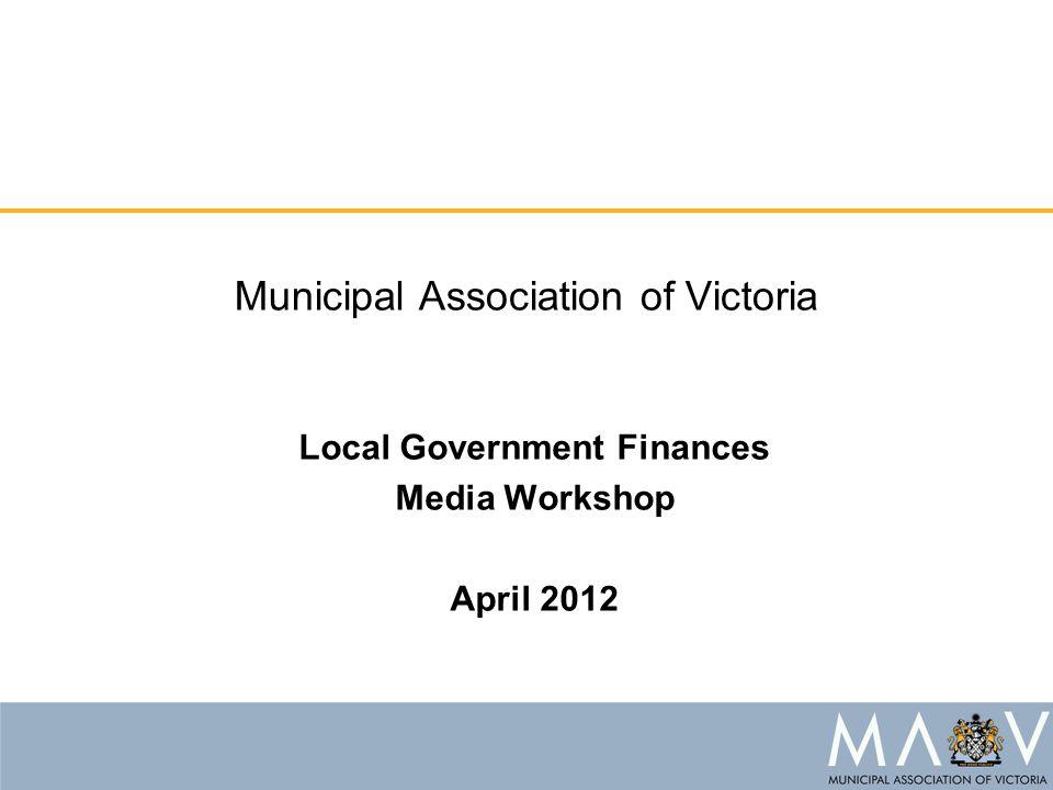 Municipal Association of Victoria Local Government Finances Media Workshop April 2012