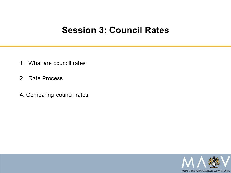 Session 3: Council Rates 1.What are council rates 2.Rate Process 4. Comparing council rates
