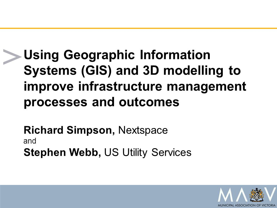 Using Geographic Information Systems (GIS) and 3D modelling to improve infrastructure management processes and outcomes Richard Simpson, Nextspace and
