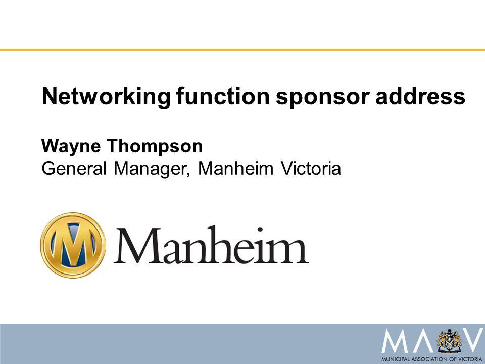 Networking function sponsor address Wayne Thompson General Manager, Manheim Victoria